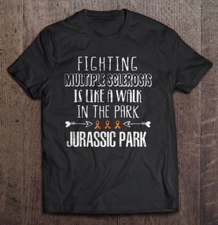 Fighting Multiple Sclerosis Is Like A Walk In The Park Jurassic Park Size Up To 5xl Size Up To 5xl
