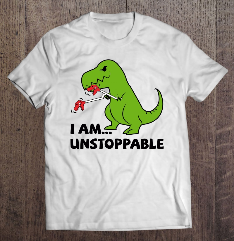 I Am Unstoppable T-rex Full Size Up To 5xl Plus Size Up To 5xl
