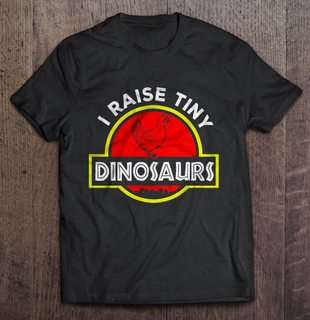 I Raise Tiny Dinosaurs Chicken Jurassic Park Black Version Full Size Up To 5xl Size Up To 5xl