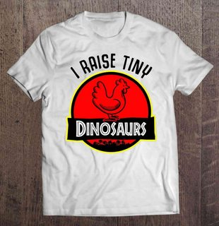 I Raise Tiny Dinosaurs Chicken Jurassic Park Size Up To 5xl Size Up To 5xl