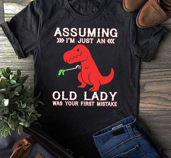 Jurassic Assuming Im Just An Old Lady Was Your First Mistake Plus Size Up To 5xl Size Up To 5xl