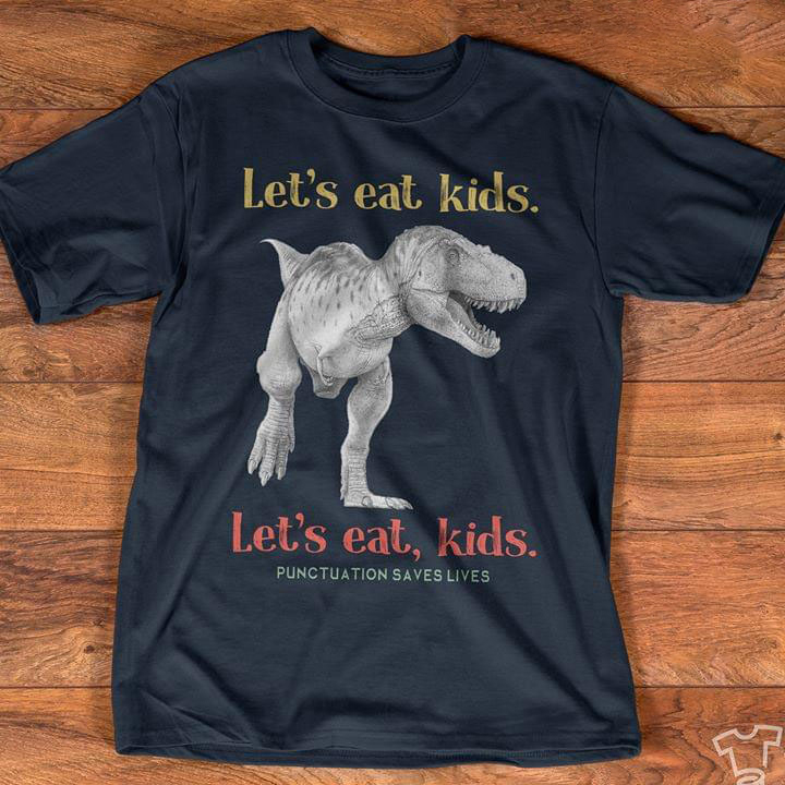 Jurassic Lets Eat Kids Punctuation Saves Lives Plus Size Up To 5xl