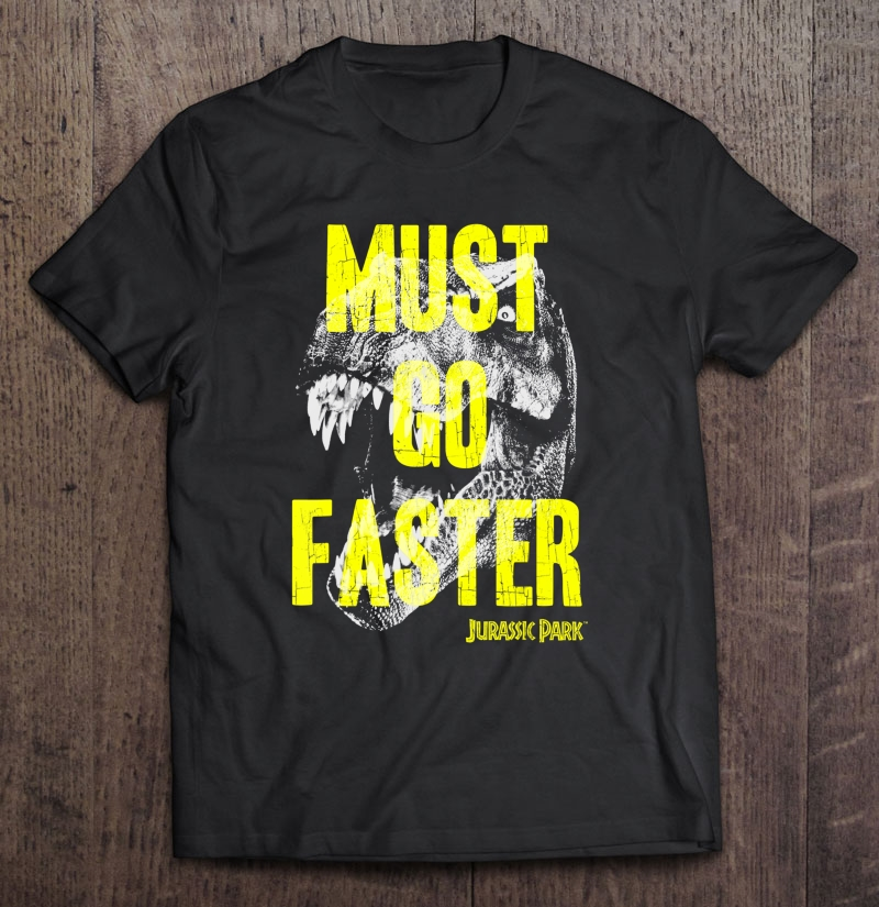 Jurassic Park T-rex Must Go Faster Graphic Full Size Up To 5xl Size Up To 5xl