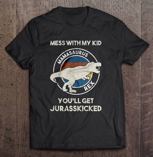 Mess With My Kid Mamasaurus Rex Youll Get Jurasskicked Vintage Version Full Size Up To 5xl Plus Size Up To 5xl