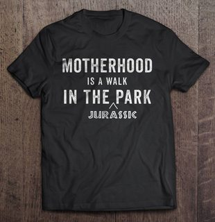 Motherhood Is A Walk In The Jurassic Park Size Up To 5xl Size Up To 5xl