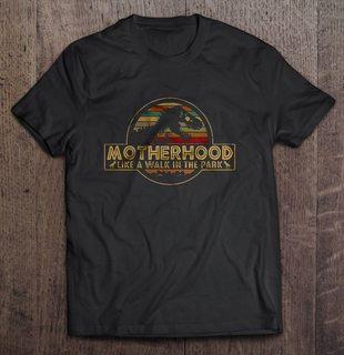 Motherhood Like A Walk In The Park Jurassic Park Vintage Version Plus Size Up To 5xl Plus Size Up To 5xl