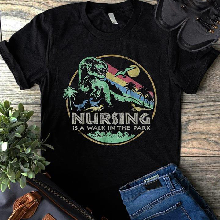 Nursing Is A Walk In The Park New Version C58c5 Plus Size Up To 5xl Plus Size Up To 5xl