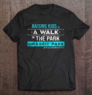 Raising Kids Is A Walk In The Park Jurassic Park Size Up To 5xl Size Up To 5xl