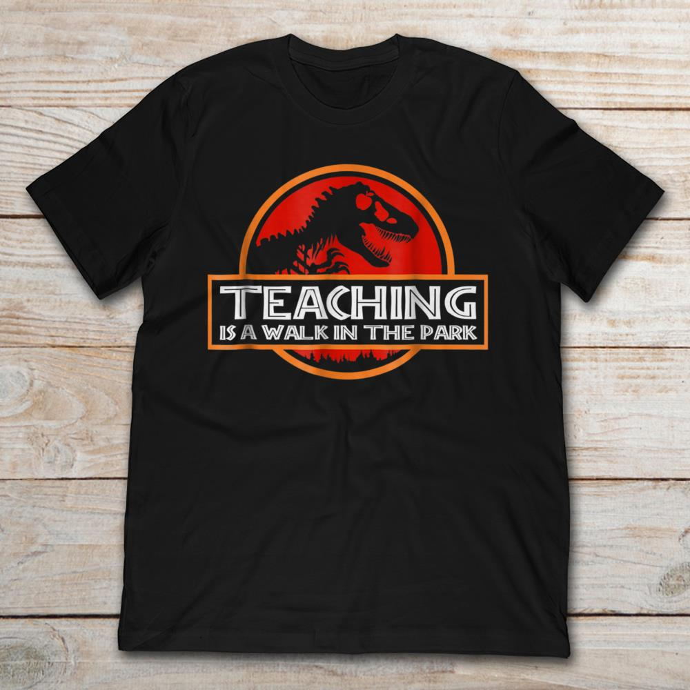 Teaching Is A First Walk In The Jurassic Park Full Size Up To 5xl Size Up To 5xl