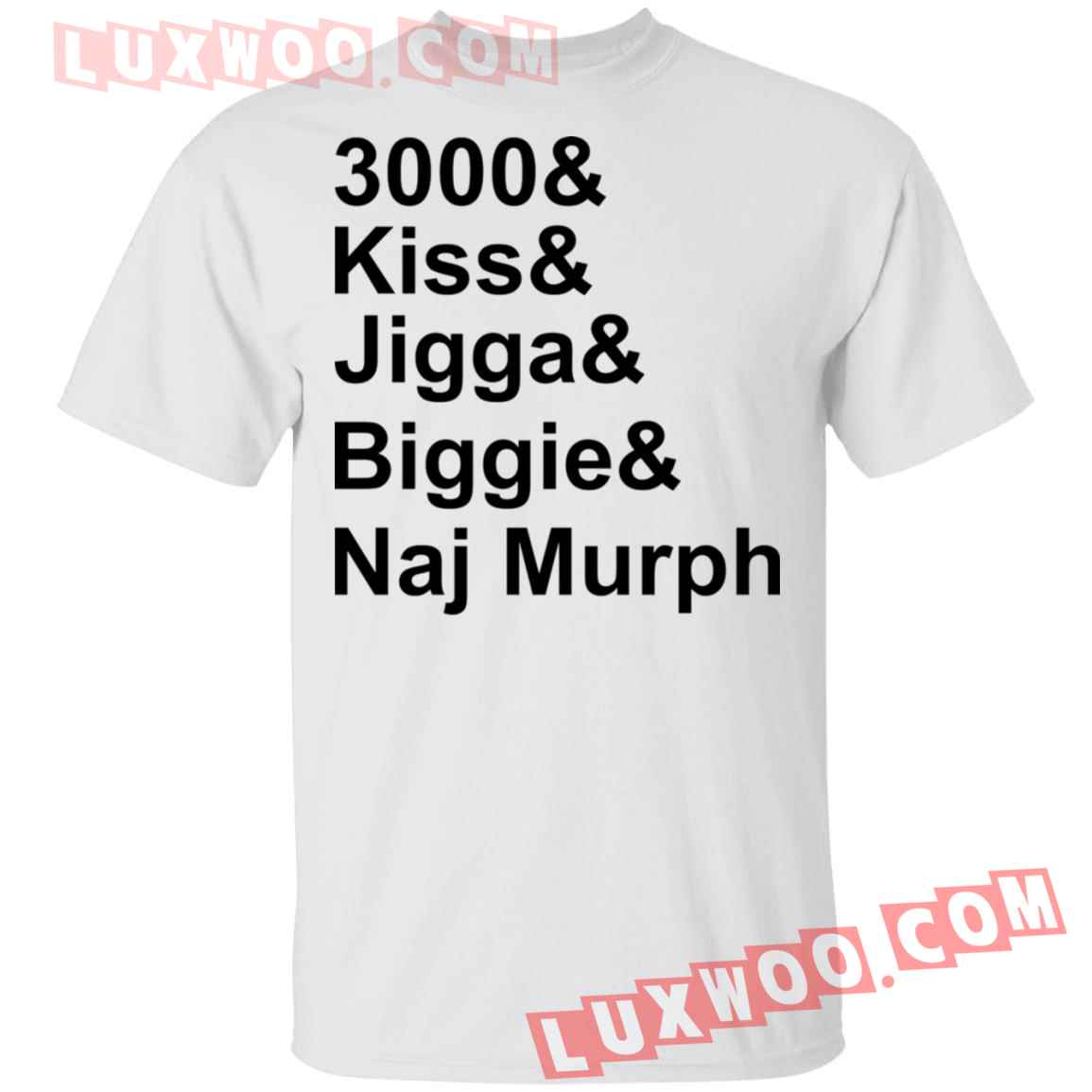 3000 Kiss Jigga Biggie Naj Murph Shirt