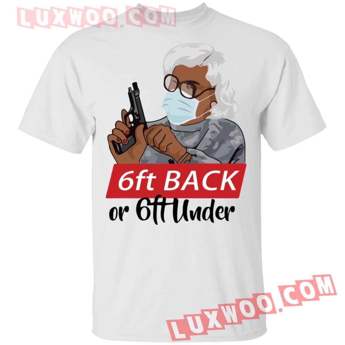 6 Feet Back Or 6 Feet Under Madea Shirt