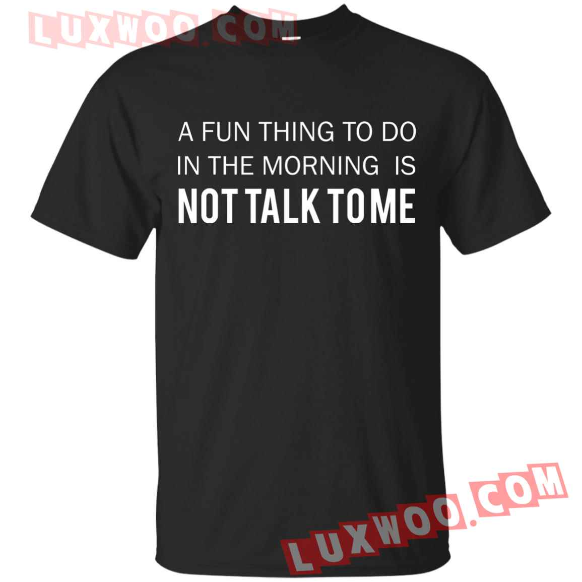 A Fun Thing To Do In The Morning Is Not Talk To Me Shirt Sweater Tank