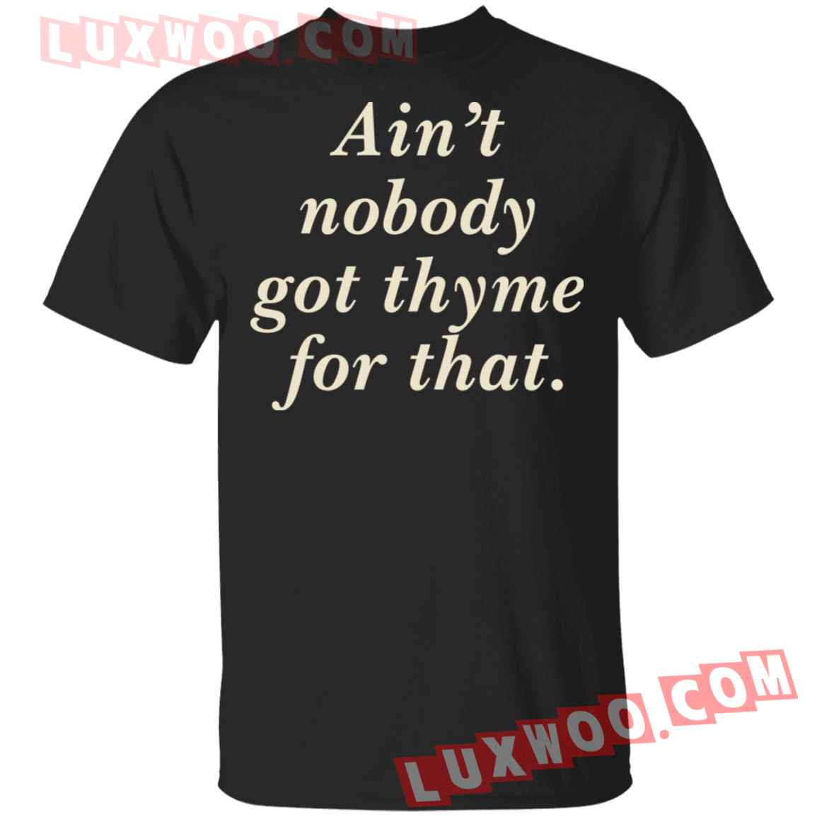 Aint Nobody Got Thyme For That Shirt