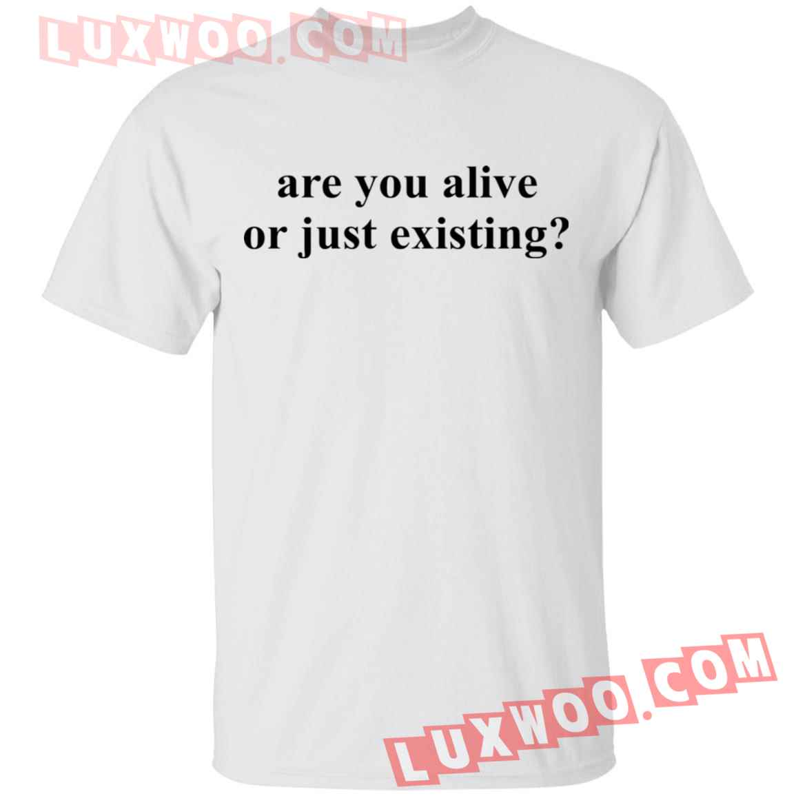 Are You Alive Or Just Existing Shirt