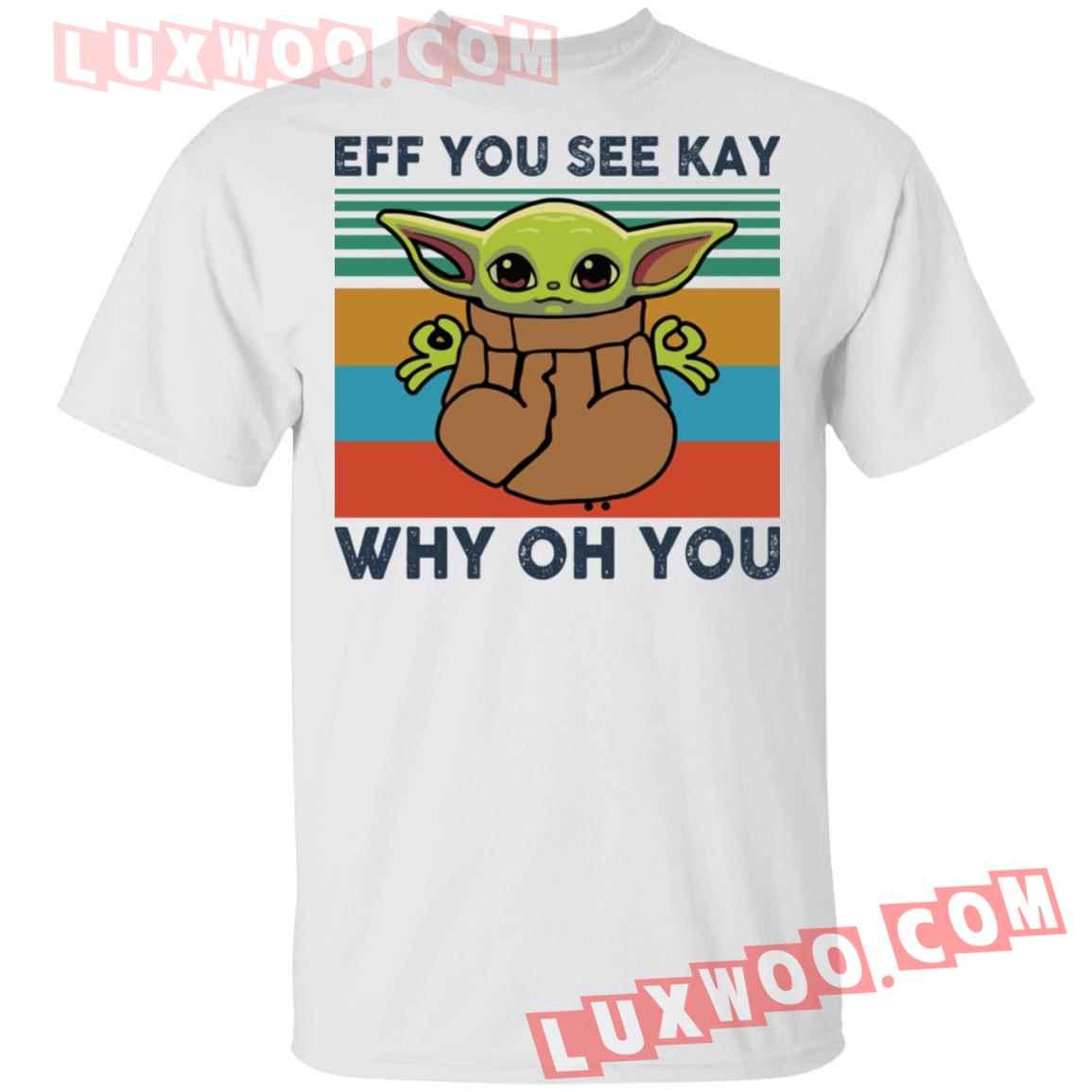 Baby Yoda Eff You See Kay Why Oh You Shirt