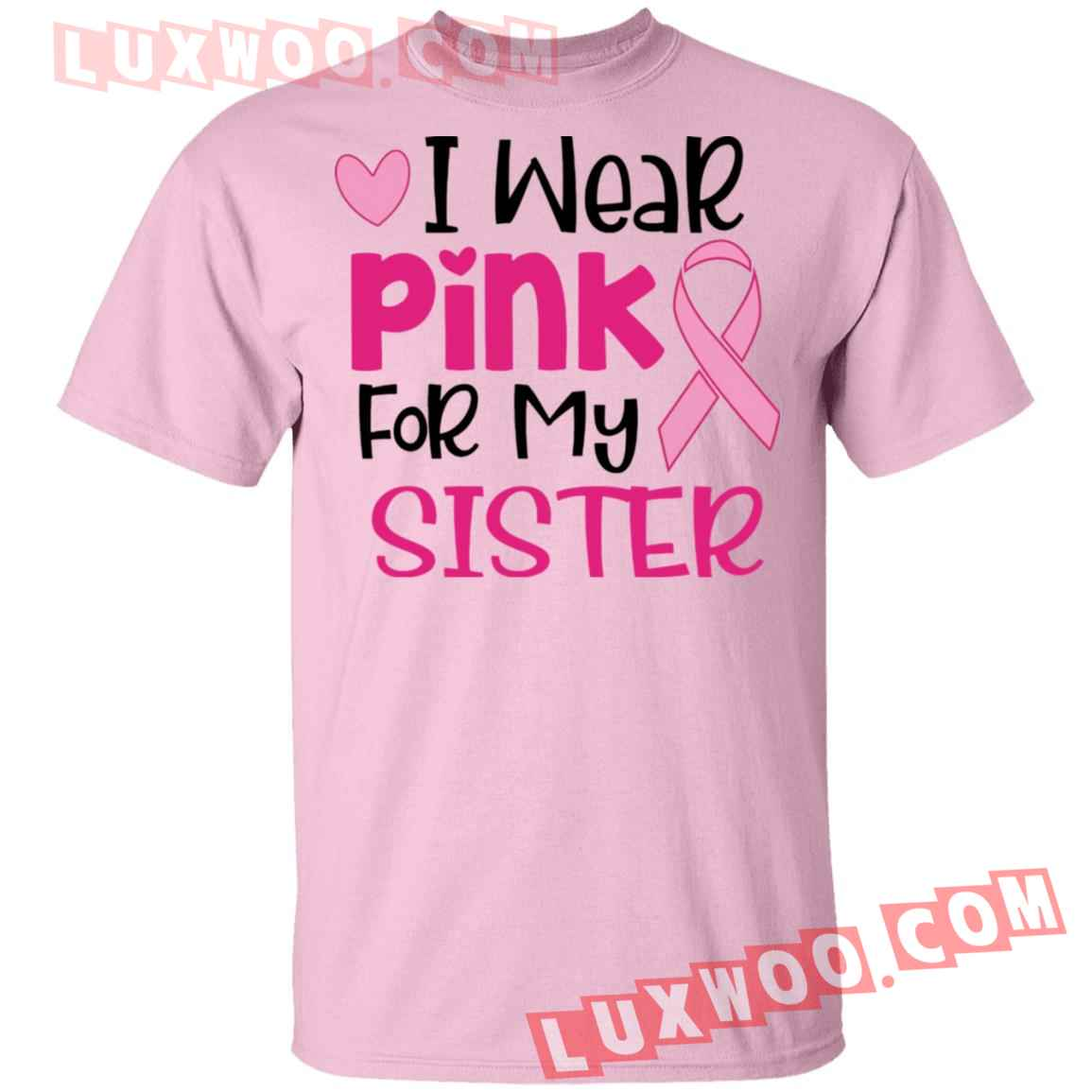 Breast Cancer I Wear Pink For My Sister Shirt