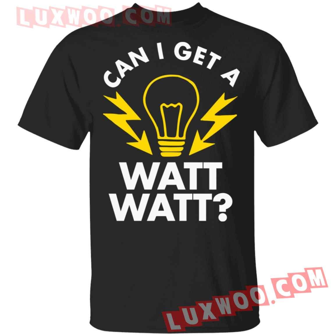 Can I Get A Watt Watt Shirt