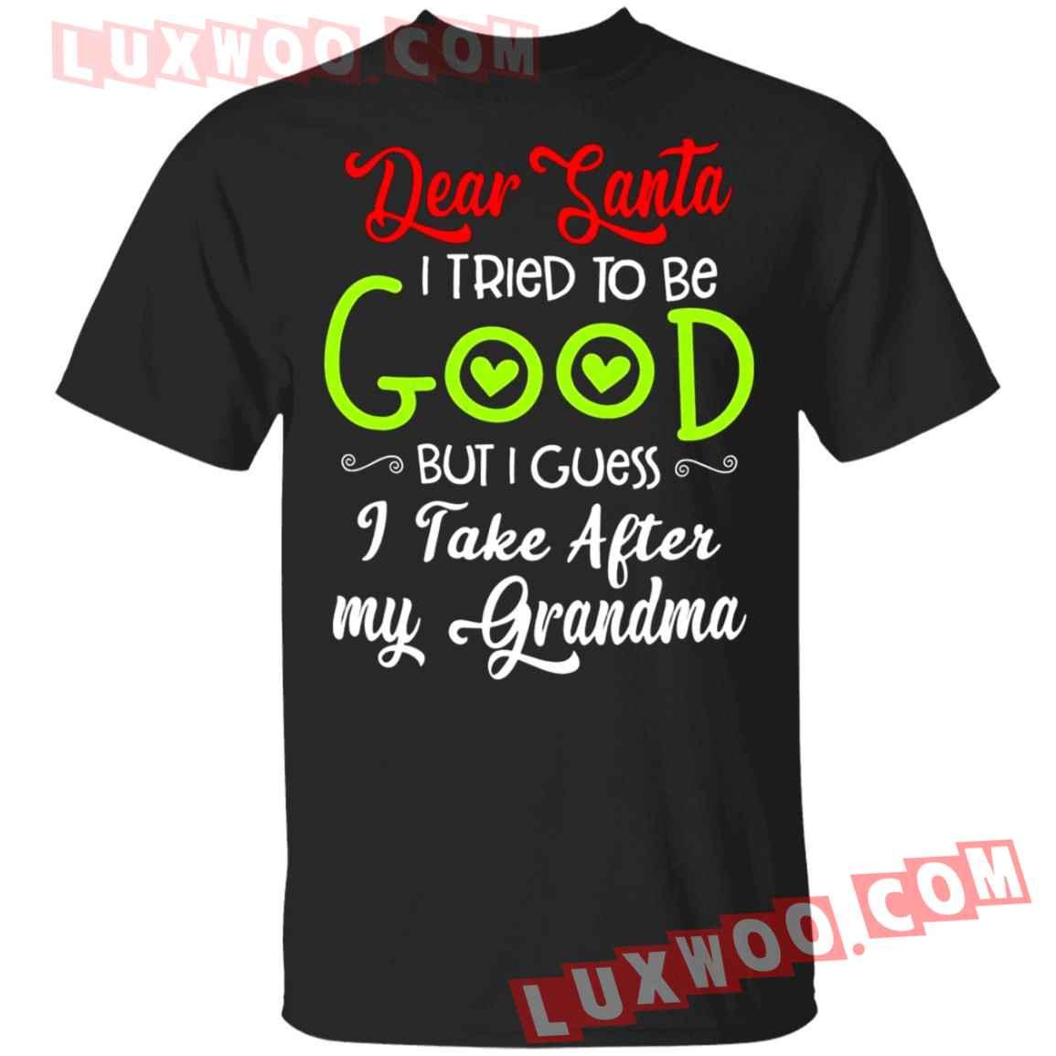 Dear Santa I Tried To Be Good But I Guess I Take After My Grandma Shirt