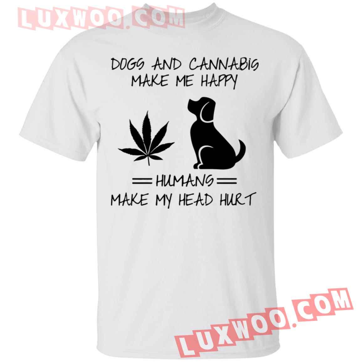 Dogs And Cannabis Make Me Happy Humans Make My Head Hurt Shirt