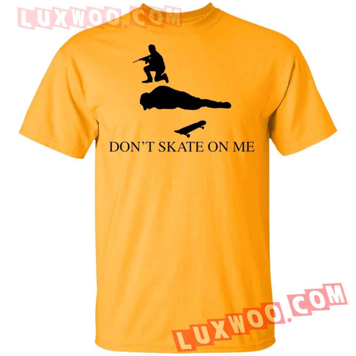 Dont Skate On Me Shirt