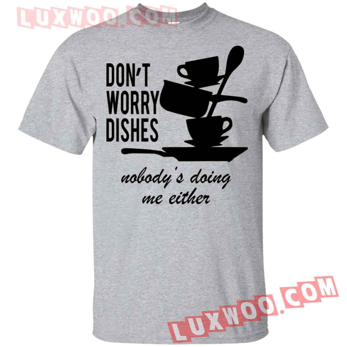 Dont Worry Dishes Nobodys Doing Me Either Shirt