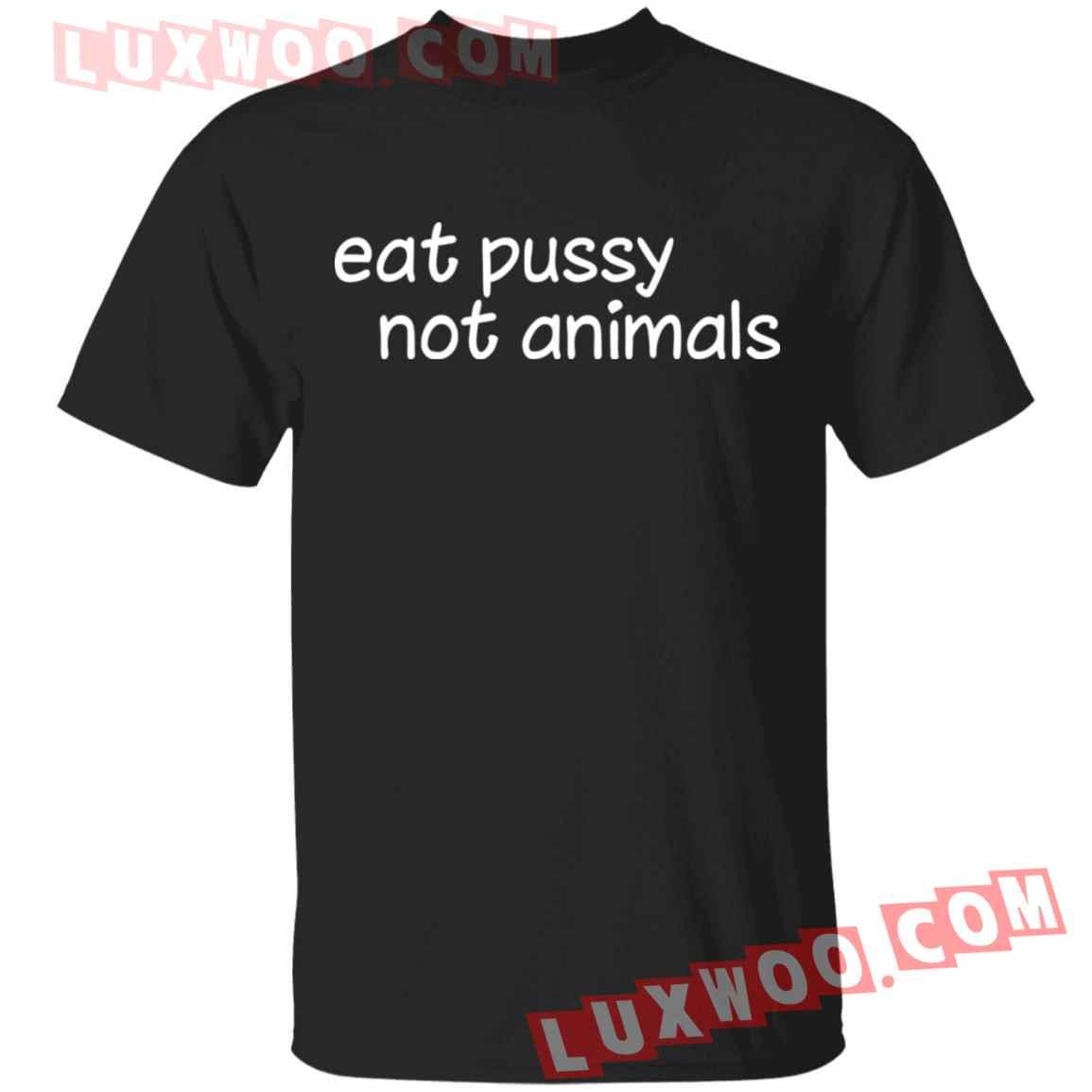Eat Pussy Not Animals Shirt