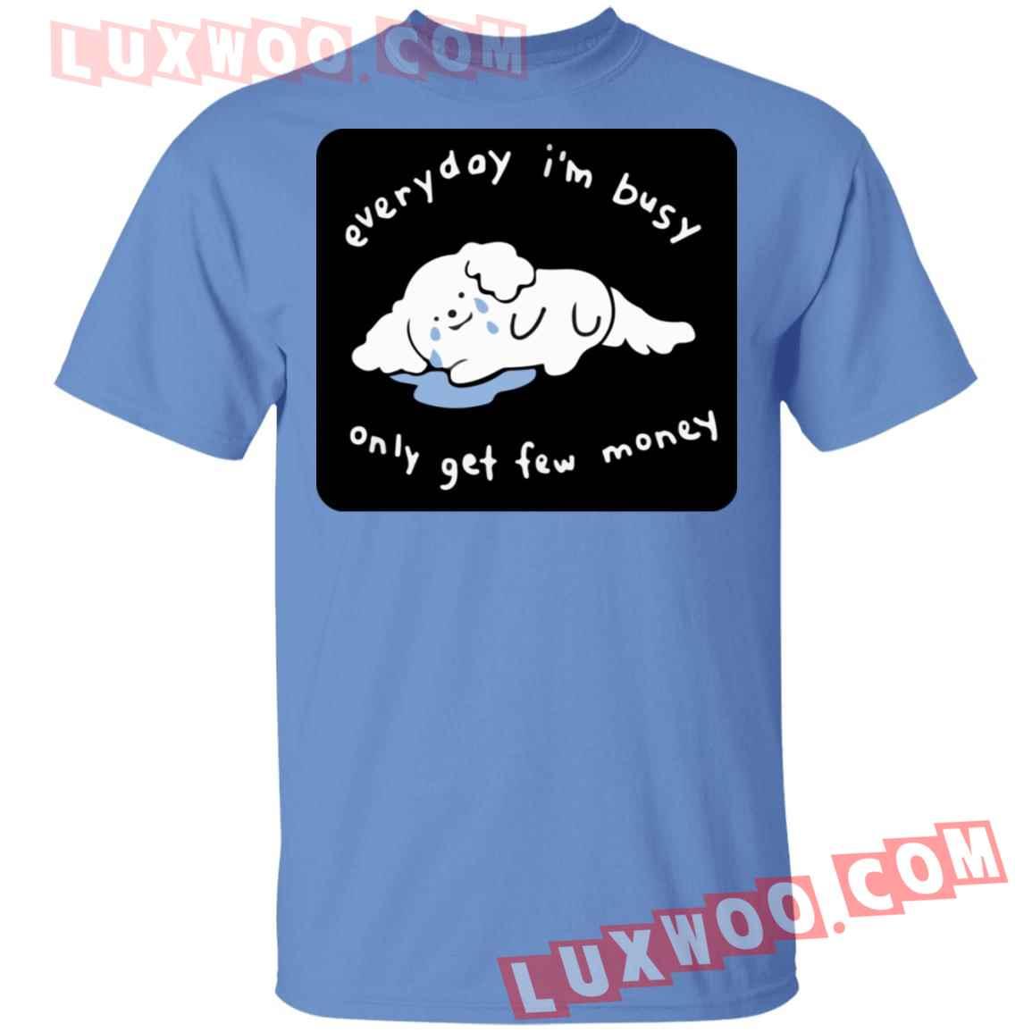 Everyday Im Busy Only Get Few Money Shirt