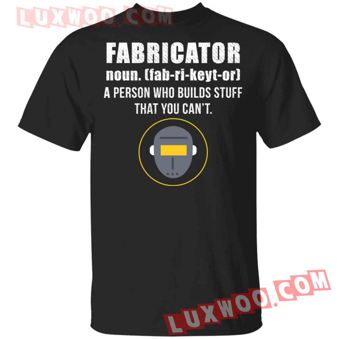 Fabricator A Person Who Builds Stuff That You Cant Shirt