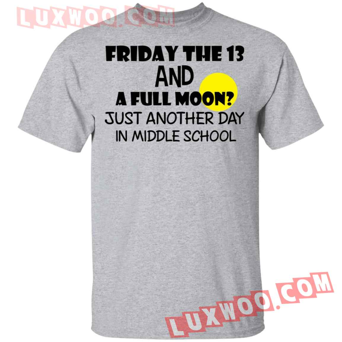 Friday The 13 And A Full Moon Just Another Day In Middle School Shirt