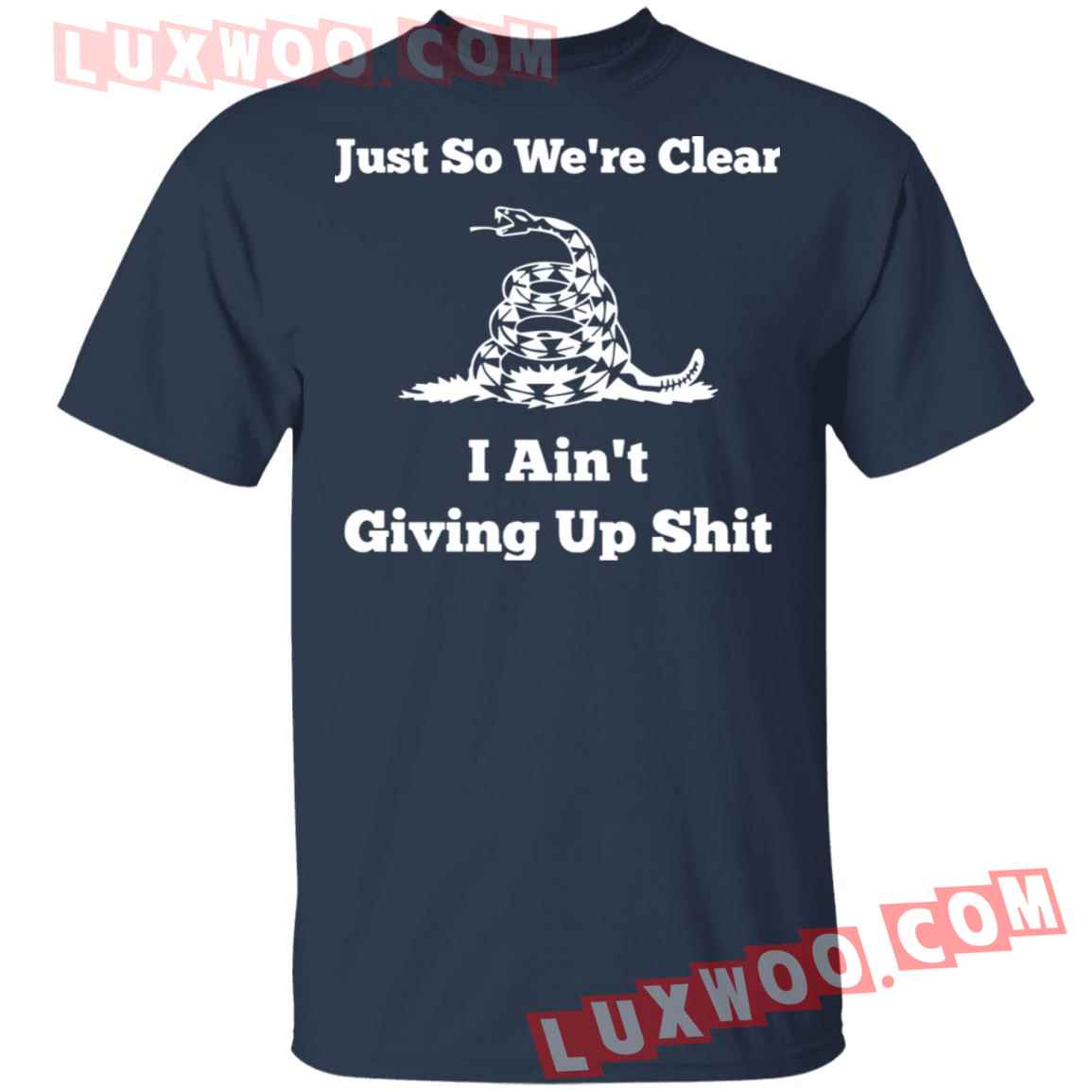 Gadsden Flag Just So Were Clear I Aint Giving Up Shit Shirt
