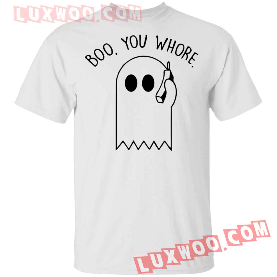 Ghost Boo You Whore Shirt