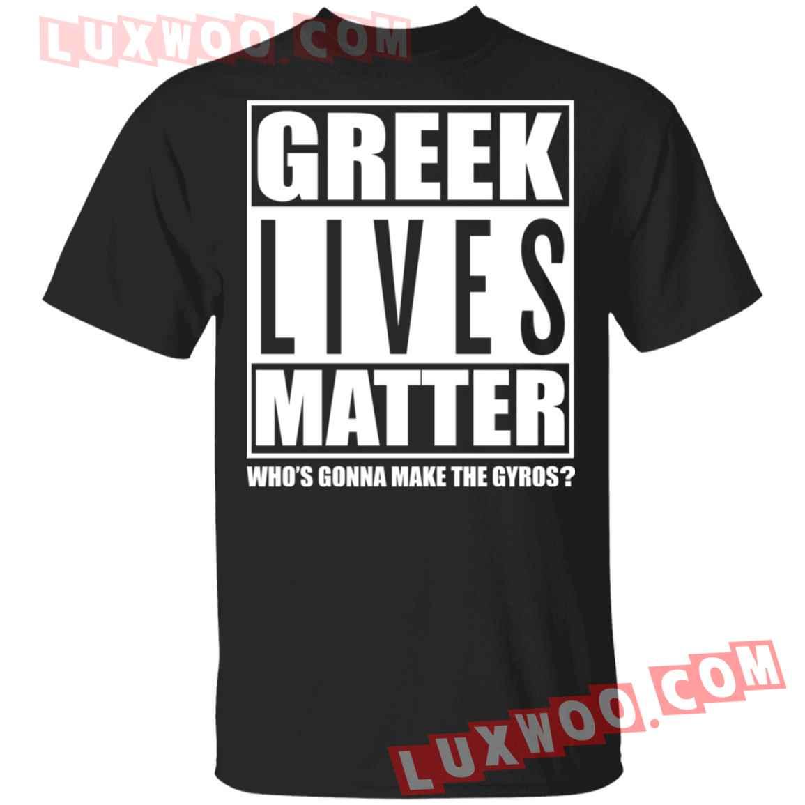 Greek Lives Matter Who Gonna Make Gyros Shirt