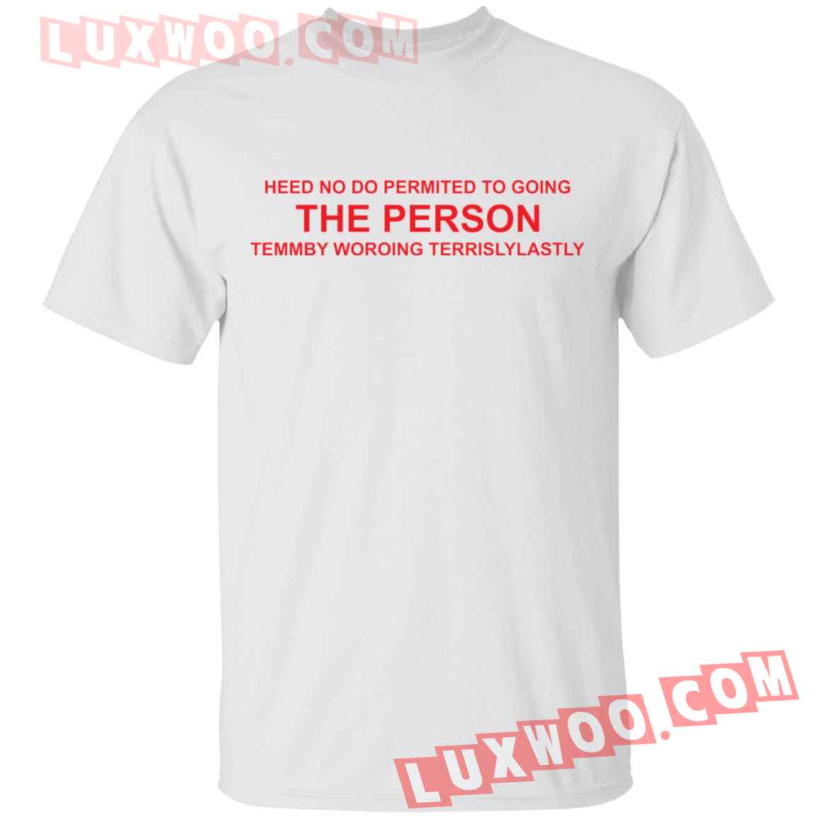 Heed No Do Permitted To Going The Person Temmby Woroing Terrislylastly Shirt