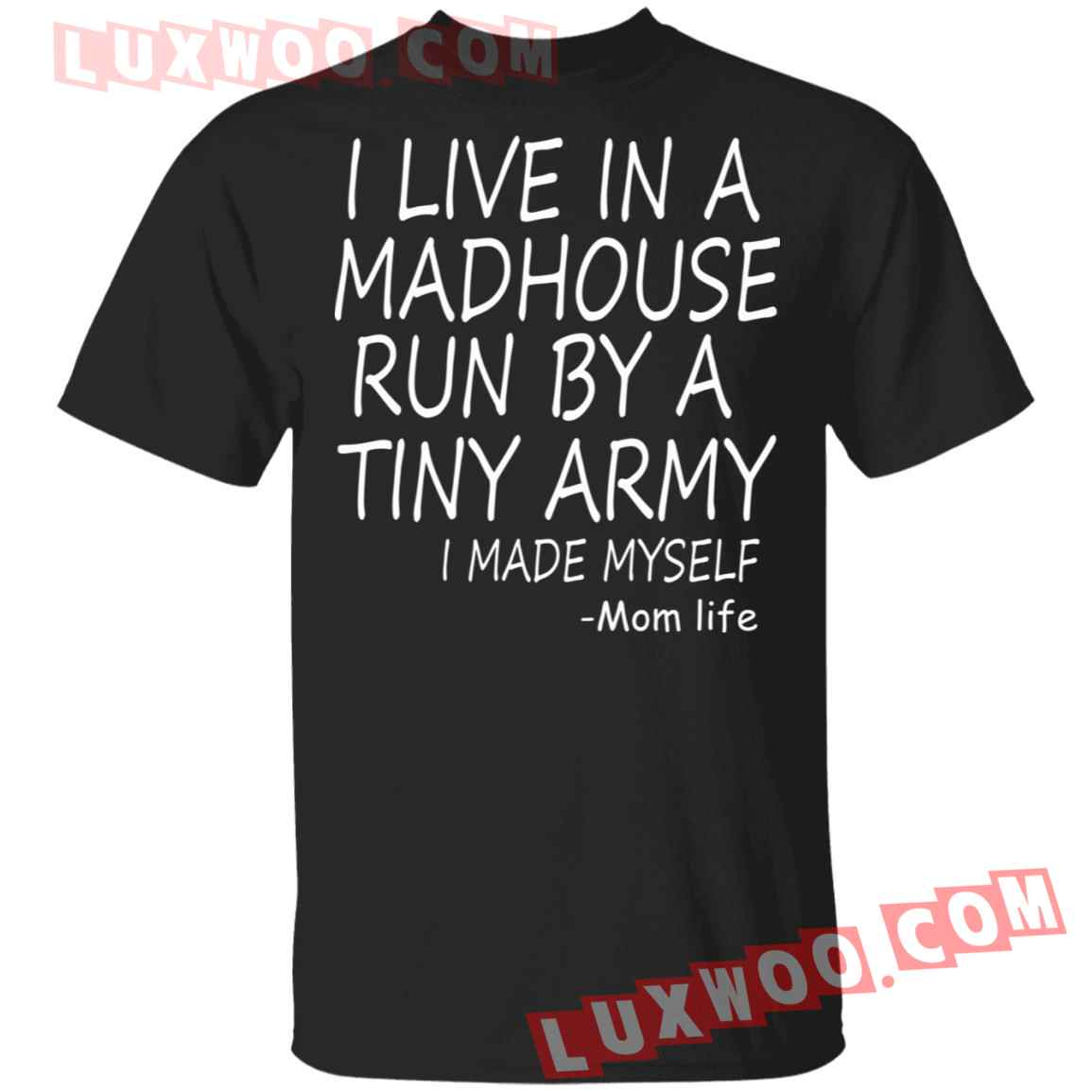 I Live In A Madhouse Run By A Tiny Army I Made Myself Shirt