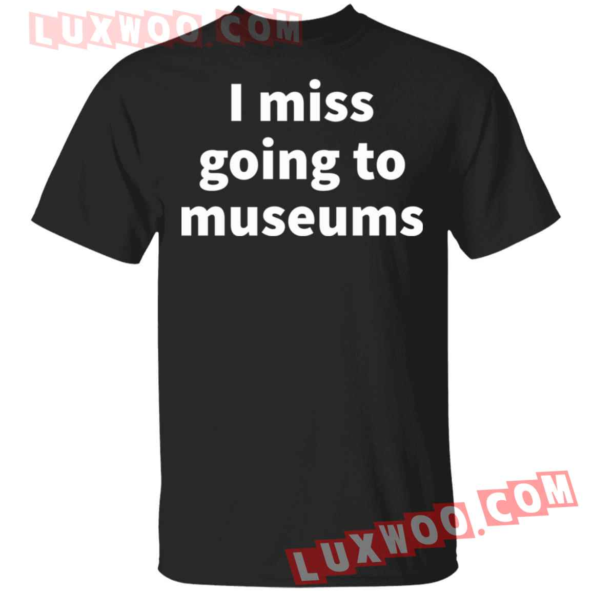 I Miss Going To Museums Shirt