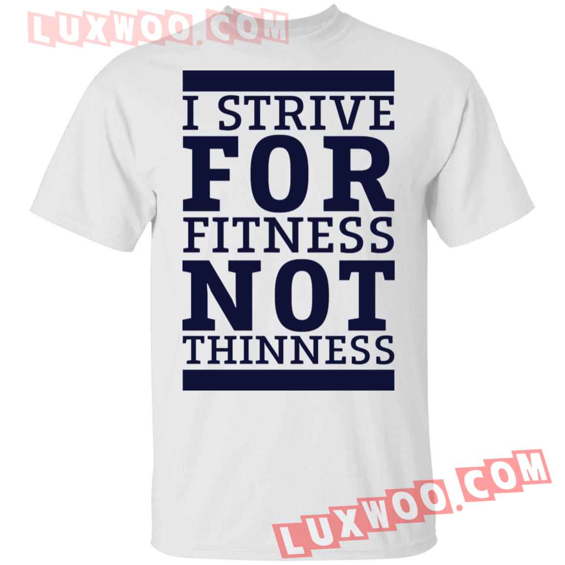 I Strive For Fitness Not Thinness Shirt