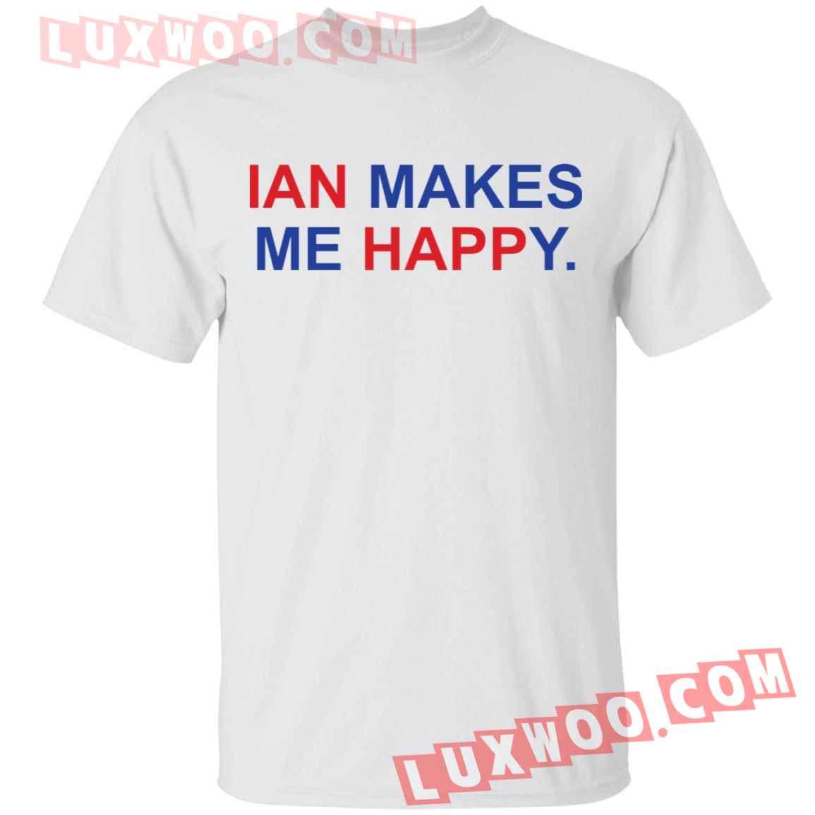 Ian Makes Me Happy Shirt