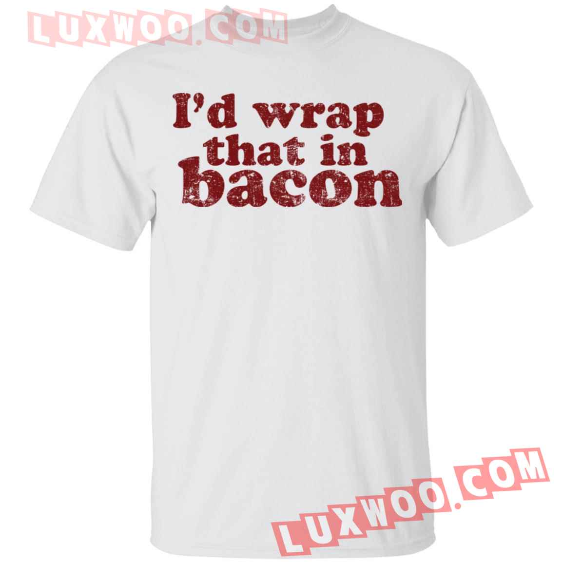 Id Wrap That In Bacon Shirt