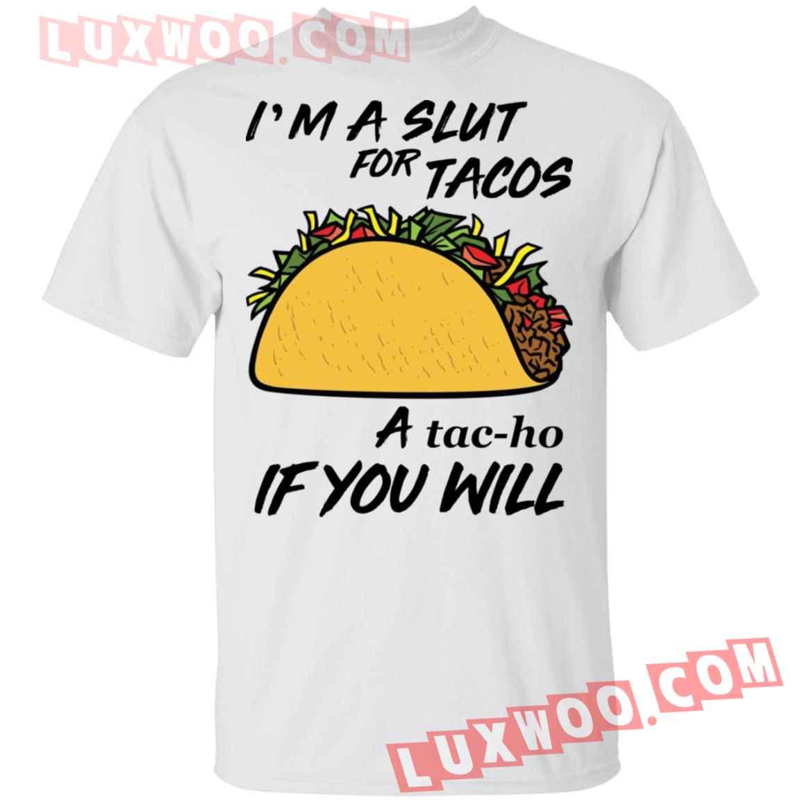 Im A Slut For Tacos A Tacho If You Will Shirt