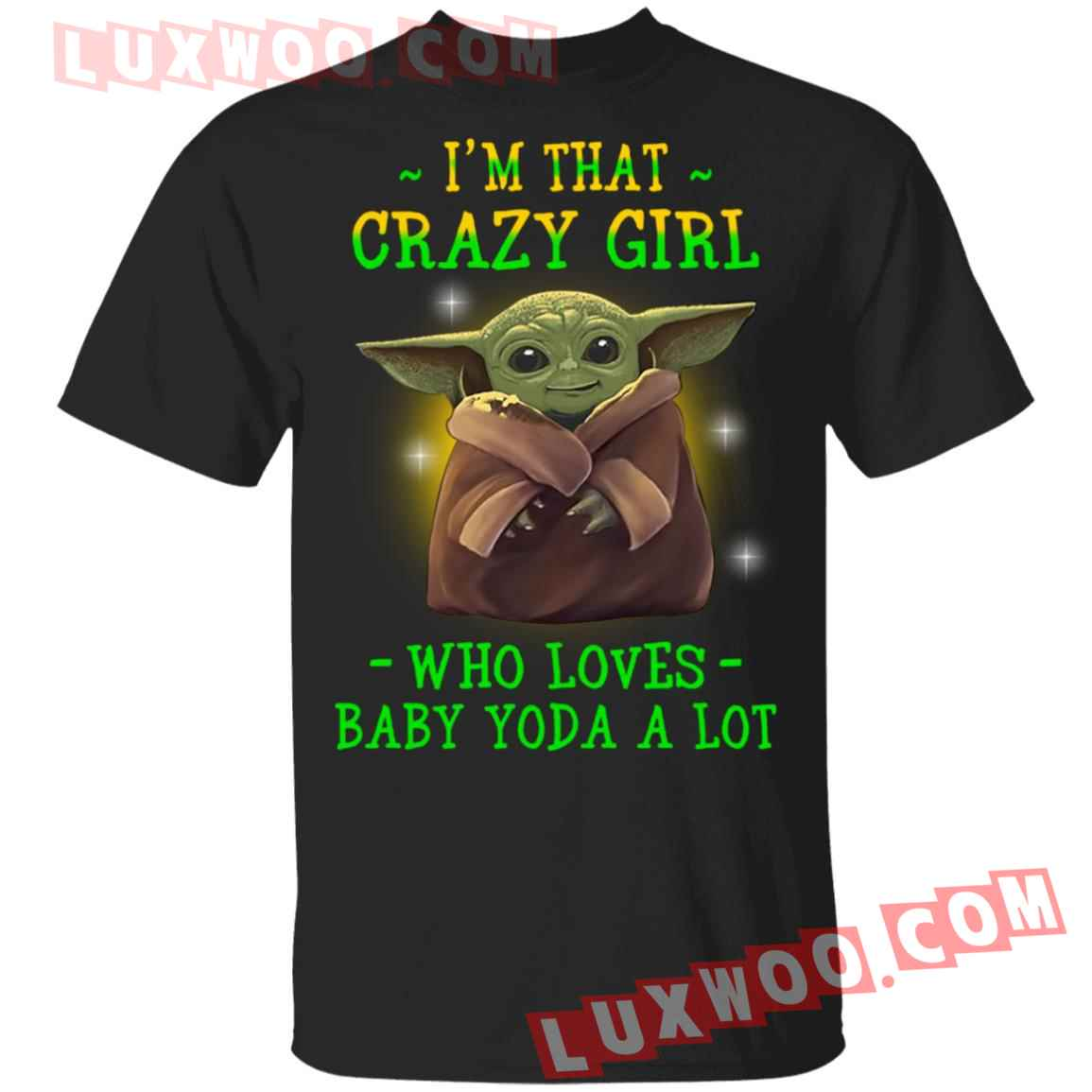 Im That Crazy Girl Who Loves Baby Yoda A Lot Shirt