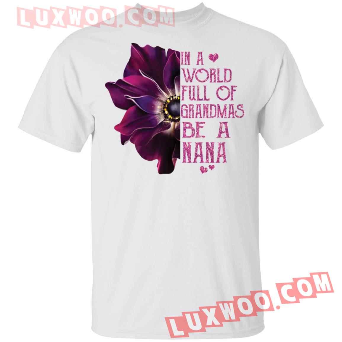In A World Full Of Grandmas Be A Nana Shirt