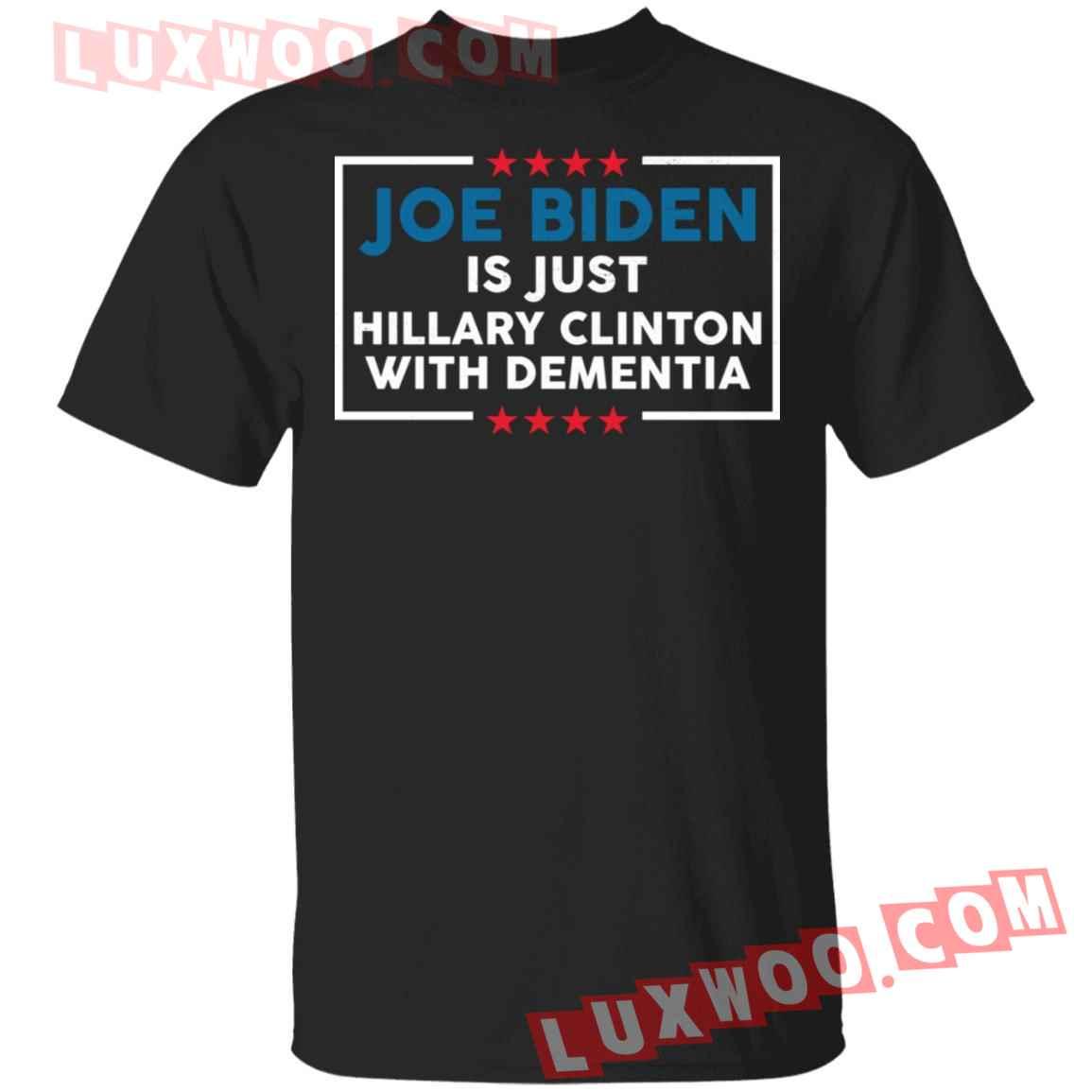 Joe Biden Is Just Hillary Clinton With Dementia Shirt