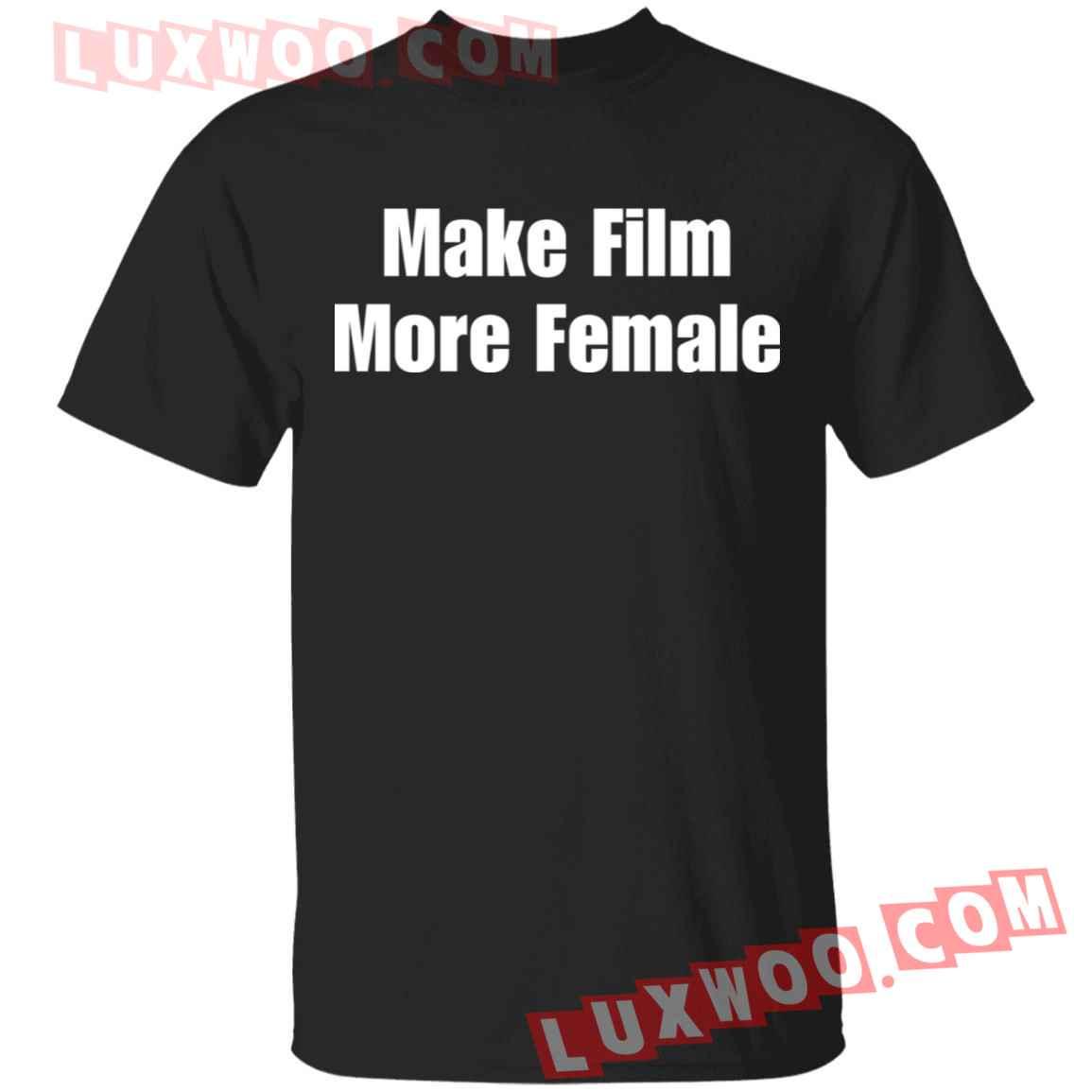 Make Film More Female Shirt