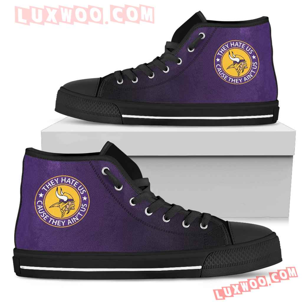 They Hate Us Cause They Aint Us Minnesota Vikings High Top Shoes