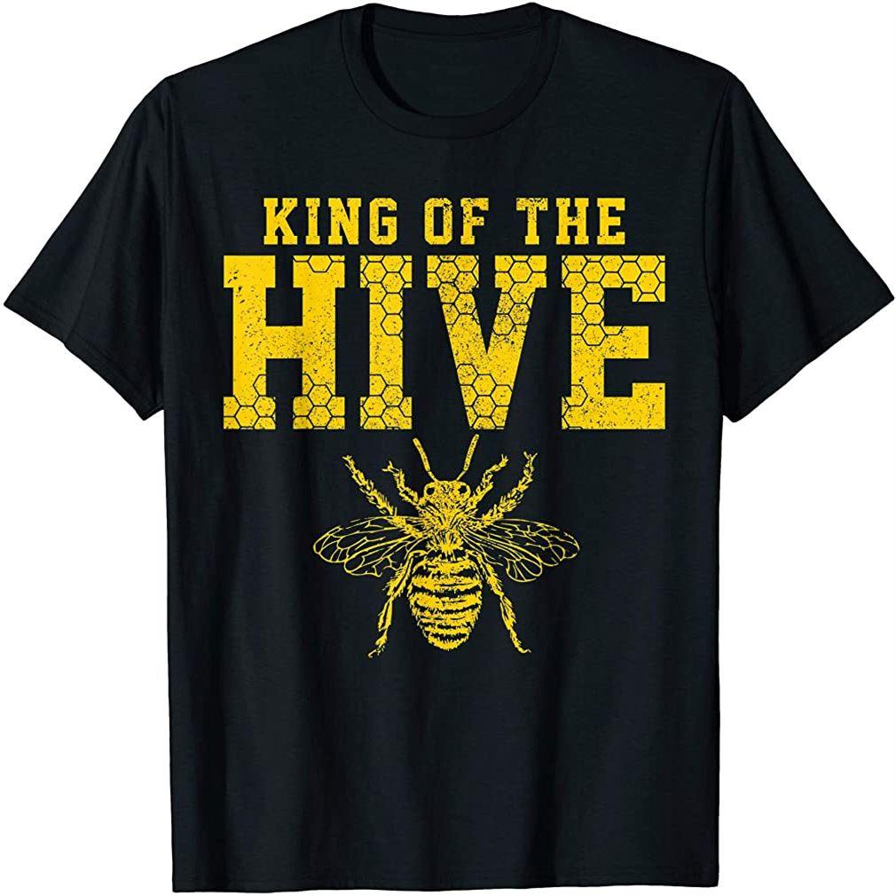 King Of The Hive Shirt - Bee Tshirt Funny Beekeeper Gift Size Up To 5xl