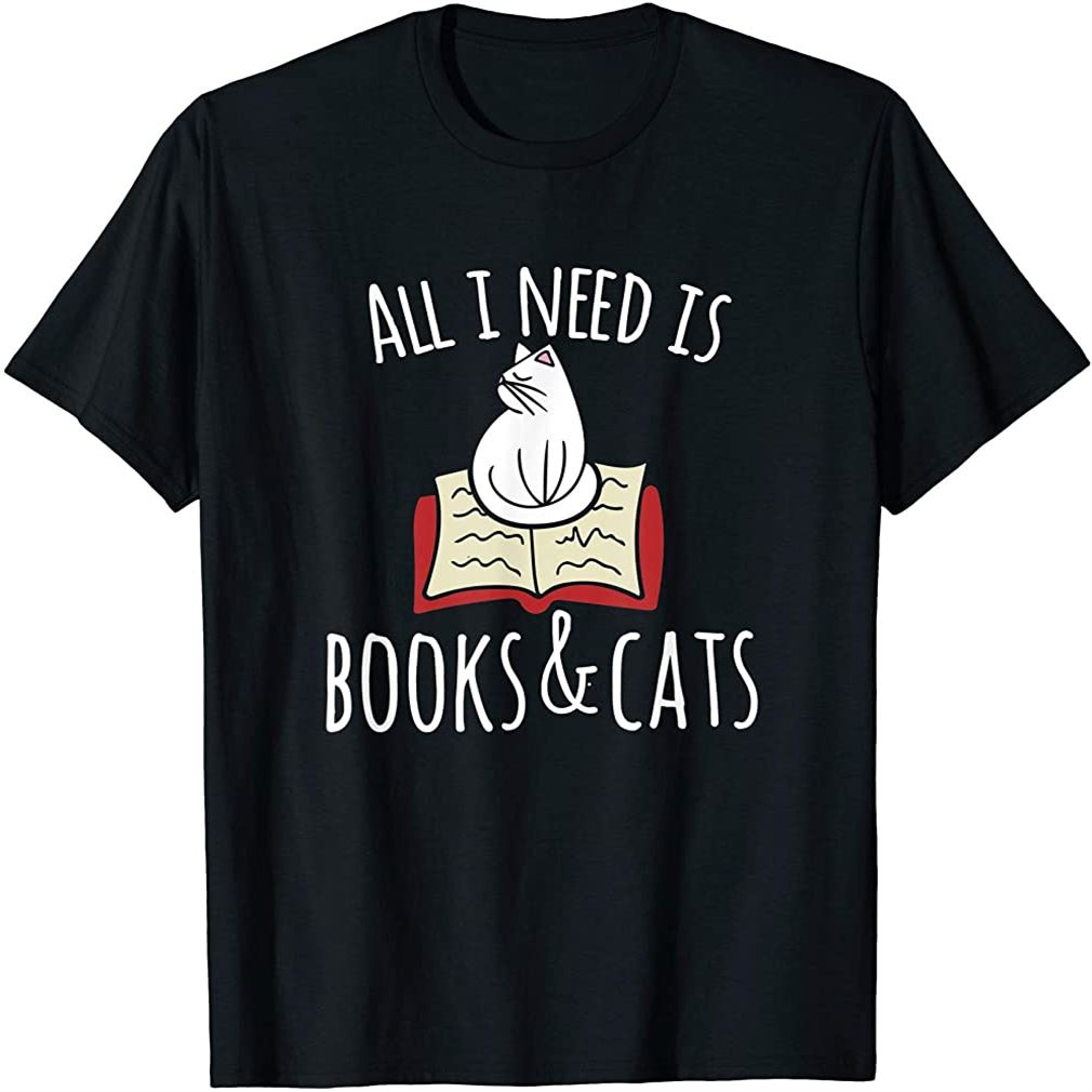 All I Need Is Books Cats T-shirt Books And Cats Art Tee Size Up To 5xl