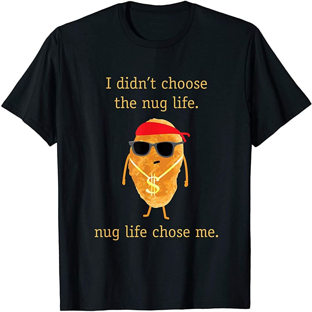 Funny Nugget Shirt Nug Life Chicken Nugget Tshirt T-shirt Size Up To 5xl