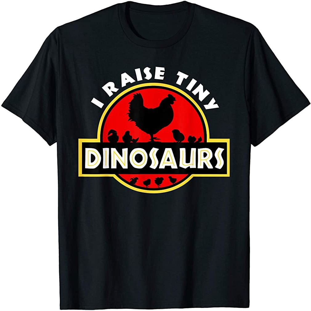 I Raise Tiny Dinosaurs Chicken Lover T-shirt Plus Size Up To 5xl