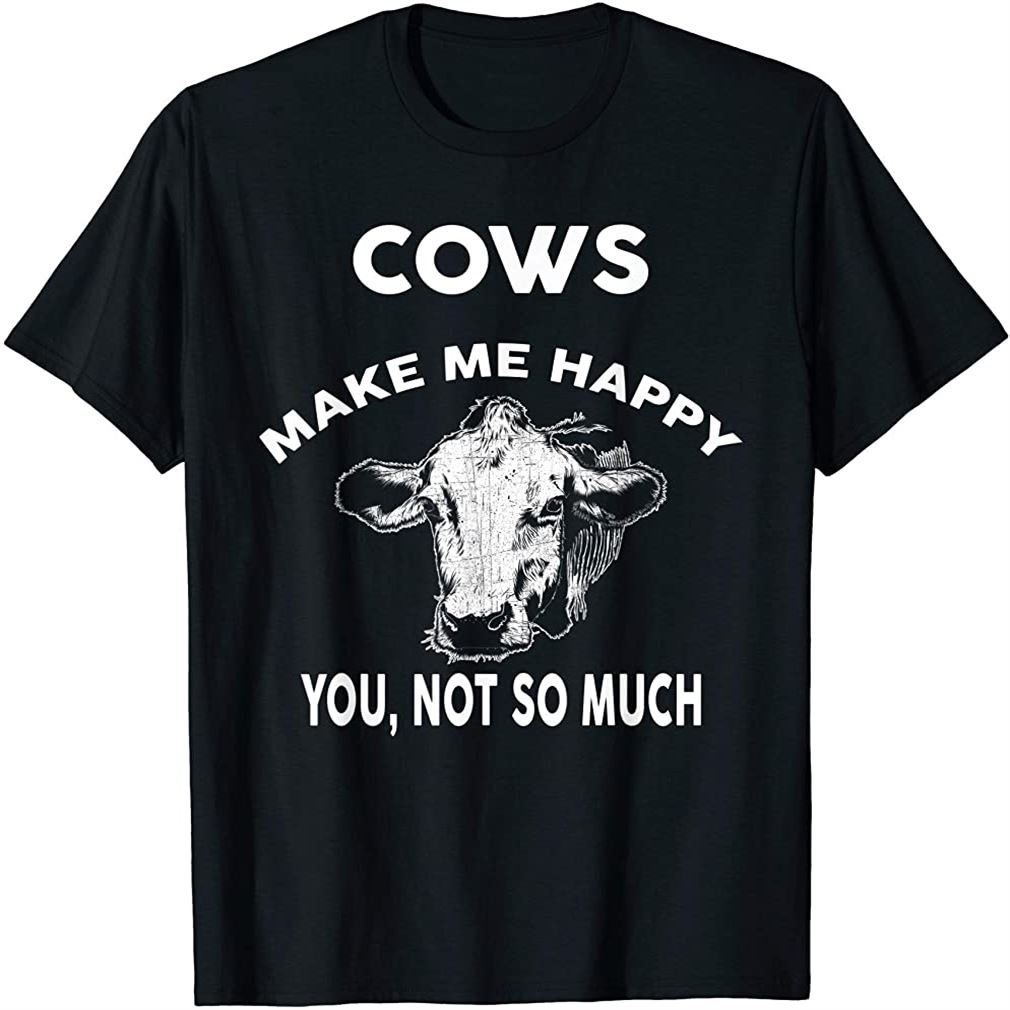 Cows Make Me Happy You Not So Much T-shirt V3 Funny Cow T-shirt Plus Size Up To 5xl