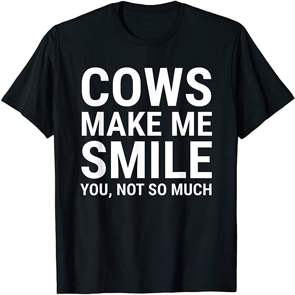 Cows Make Me Smile You Not So Much Funny Cow Lover Farmer T-shirt Plus Size Up To 5xl